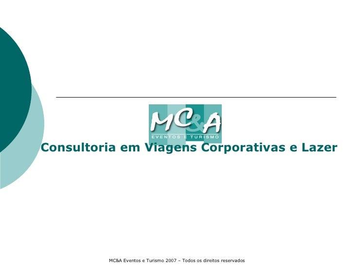 Consultoria em Viagens Corporativas e Lazer MC&A Eventos e Turismo 2007 – Todos os direitos reservados