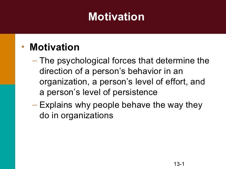 Motivation• Motivation  – The psychological forces that determine the    direction of a person's behavior in an    organiz...