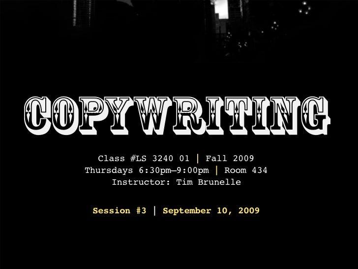 Copywriting     Class #LS 3240 01 | Fall 2009   Thursdays 6:30pm–9:00pm | Room 434        Instructor: Tim Brunelle     Ses...