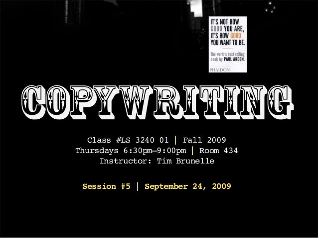 Copywriting Class #LS 3240 01 | Fall 2009 Thursdays 6:30pm–9:00pm | Room 434 Instructor: Tim Brunelle Session #5 | Septemb...