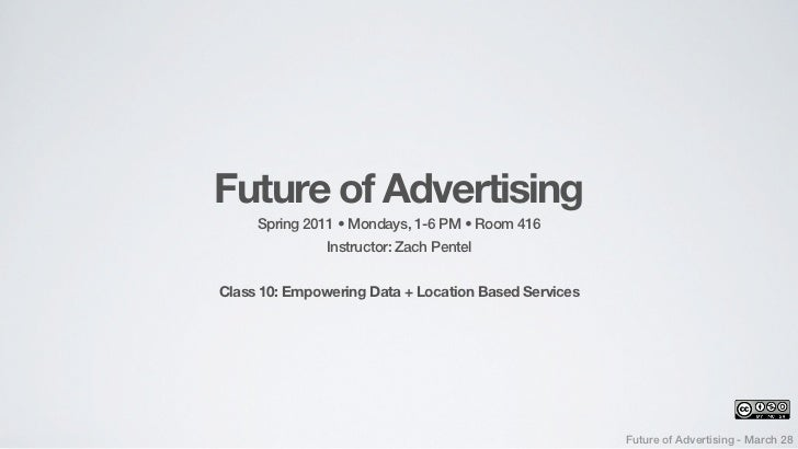 Future of Advertising     Spring 2011 • Mondays, 1-6 PM • Room 416               Instructor: Zach PentelClass 10: Empoweri...