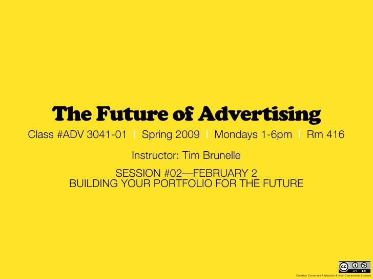The Future of Advertising Class #ADV 3041-01   Spring 2009   Mondays 1-6pm   Rm 416                   Instructor: Tim Brun...