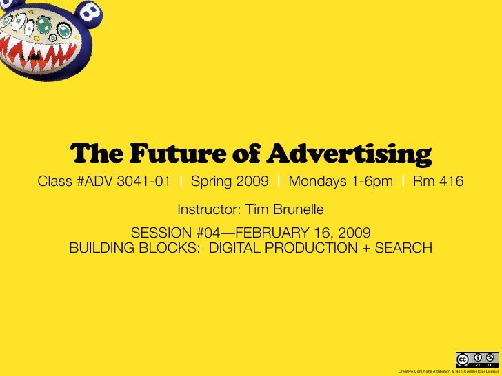 The Future of Advertising Class #ADV 3041-01 | Spring 2009 | Mondays 1-6pm | Rm 416                   Instructor: Tim Brun...