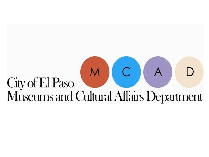 MCAD   • El Paso Museum of Art   • El Paso Museum of History   • El Paso Museum of Archaeology   • Cultural Affairs