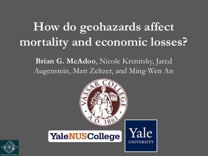 How do geohazards affectmortality and economic losses?  Brian G. McAdoo, Nicole Krenitsky, Jared  Augenstein, Matt Zeltzer...