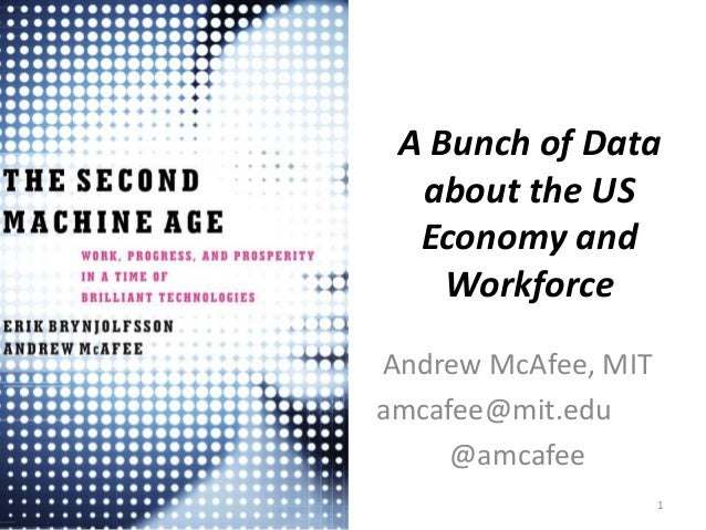 A Bunch of Data about the US Economy and Workforce Andrew McAfee, MIT amcafee@mit.edu @amcafee 1