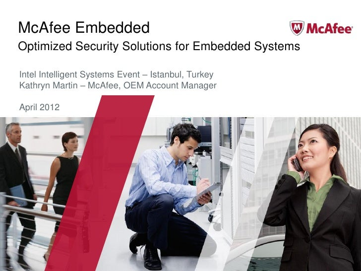 McAfee EmbeddedOptimized Security Solutions for Embedded SystemsIntel Intelligent Systems Event – Istanbul, TurkeyKathryn ...