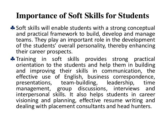 """important soft skills for university students Abstract """"soft skills"""" are the extra or additional intangible skills required by students beyond their academic skills which are generic in nature across the various domains of learning that encompasses character and teamwork these are crucial to increase employability and also to compete."""