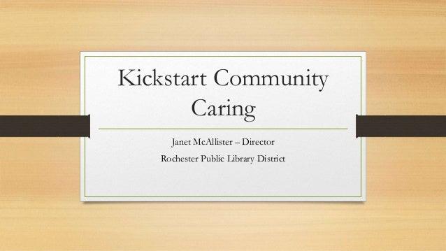 Kickstart Community Caring Janet McAllister – Director Rochester Public Library District