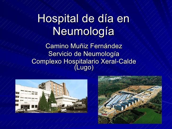 Hospital de día en Neumología Camino Muñiz Fernández Servicio de Neumología Complexo Hospitalario Xeral-Calde (Lugo)