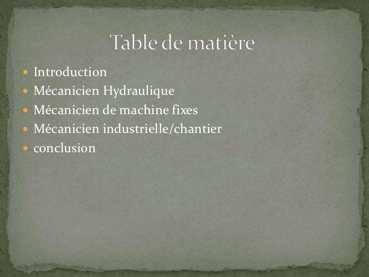 Introduction<br />Mécanicien Hydraulique<br />Mécanicien de machine fixes <br />Mécanicien industrielle/chantier<br />conc...