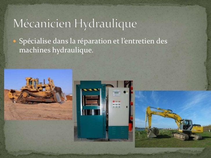 Spécialise dans la réparation et l'entretien des machines hydraulique.<br />Mécanicien Hydraulique<br />