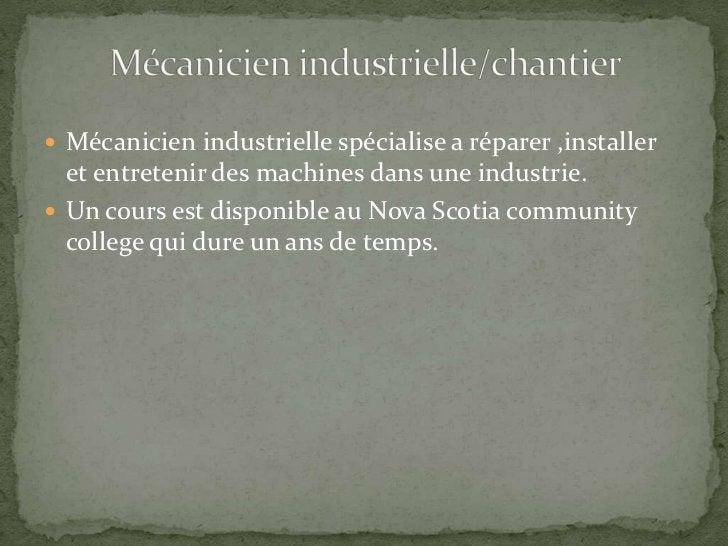 Mécanicien industrielle spécialise a réparer ,installer  et entretenir des machines dans une industrie.<br />Un cours est ...