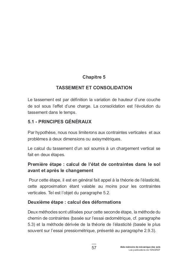57 Aide mémoire de mécanique des sols Les publications de l'ENGREF Chapitre 5 TASSEMENT ET CONSOLIDATION Le tassement est ...