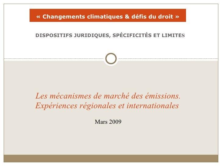 DISPOSITIFS JURIDIQUES, SPÉCIFICITÉS ET LIMITE S Les mécanismes de marché des émissions. Expériences régionales et interna...