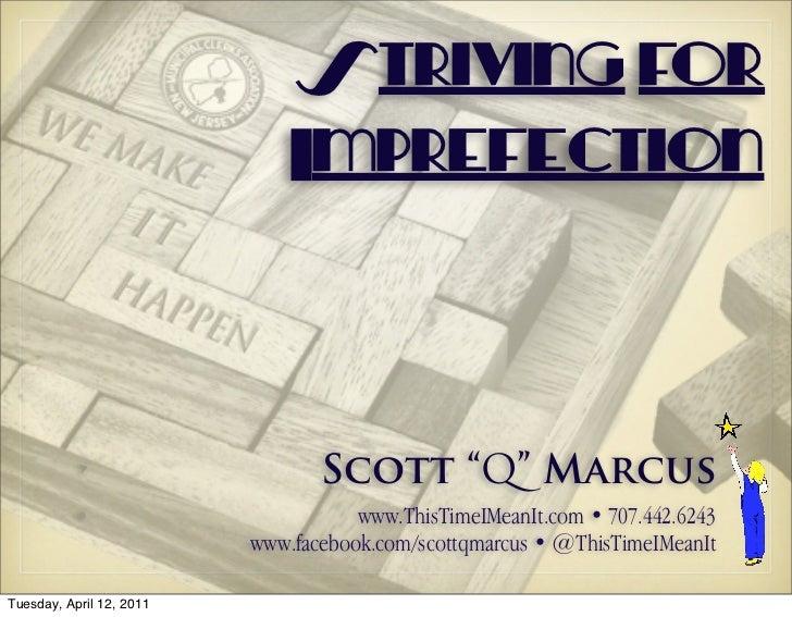 "Striving for                              Imprefection          •                      Scott ""Q"" Marcus          •        ..."