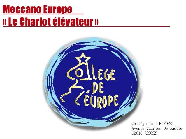Meccano Europe «Le Chariot élévateur» Collège de l'EUROPE Avenue Charles De Gaulle 62610 ARDRES