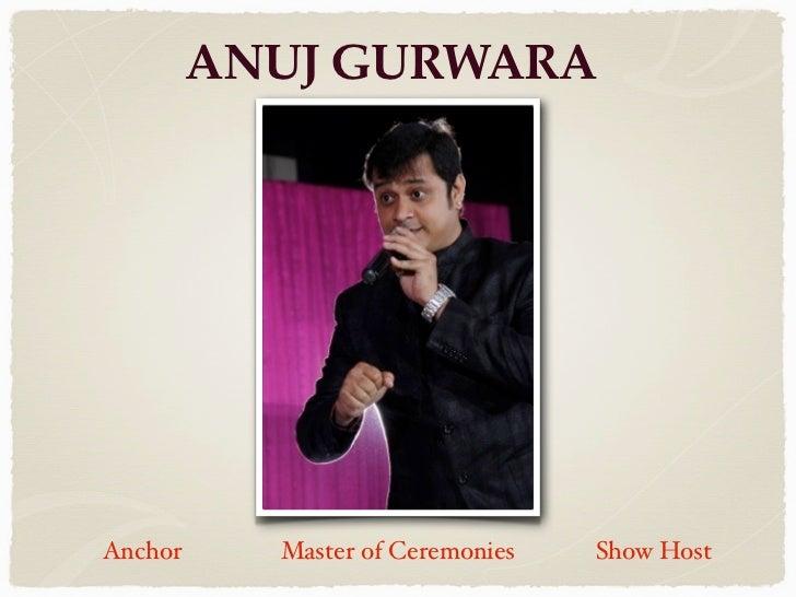 ANUJ GURWARAAnchor     Master of Ceremonies   Show Host