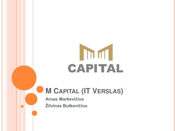 M Capital (IT Verslas)<br />Arnas Markevičius<br />Žilvinas Butkevičius<br />