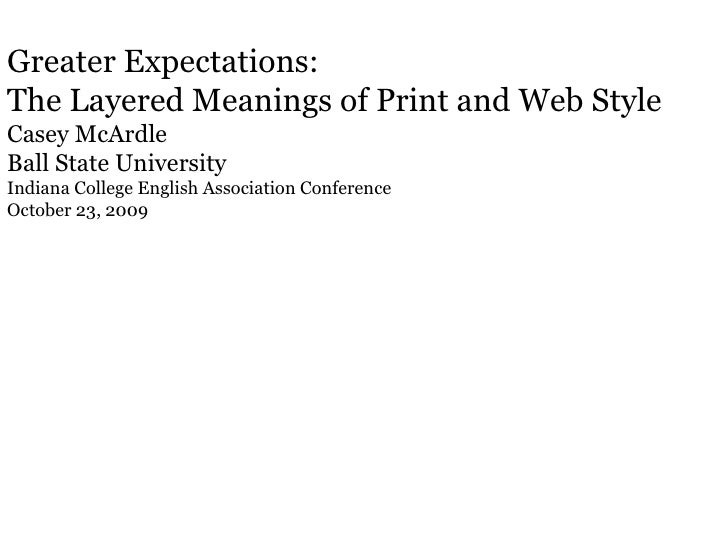 Greater Expectations:  The Layered Meanings of Print and Web Style Casey McArdle Ball State University Indiana College Eng...