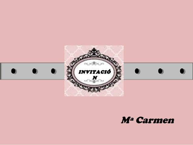 INVITACIÓ N Mª Carmen