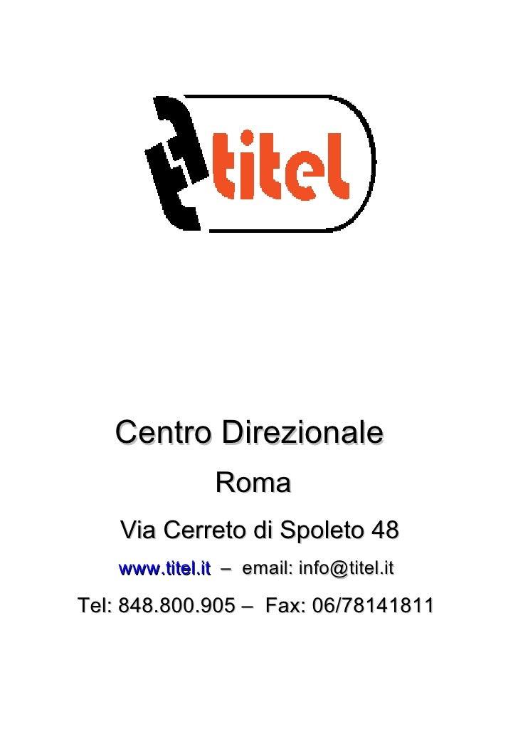 Centro Direzionale   Roma   Via Cerreto di Spoleto 48 www.titel.it   –  email: info@titel.it Tel: 848.800.905 –  Fax: 06/7...