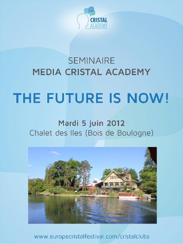 Séminaire Cristal Academy PRESENTATION MEDIA CRISTAL ACADEMY (MCA) La rencontre des décideurs des médias et du digital tou...