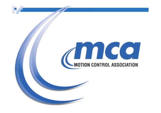MCA's Mission  The Motion Control Association (MCA) is a global not-for-profit trade group dedicated to promoting the unde...