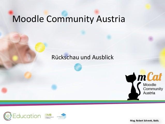 MoodleCommunityAustria RückschauundAusblick Mag.RobertSchrenk,Bakk.