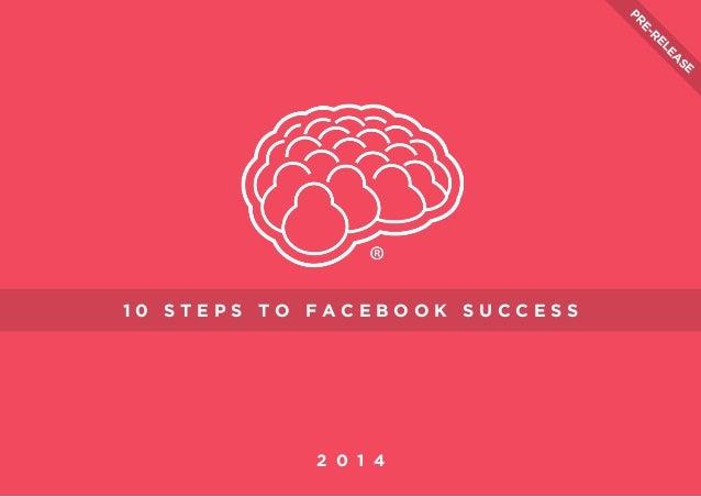 Pr r eel ease  10 STEPS TO FACEBOOK SUCCESS  2 0 1 4