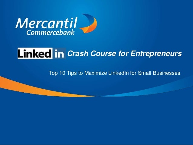 Crash Course for Entrepreneurs Top 10 Tips to Maximize LinkedIn for Small Businesses