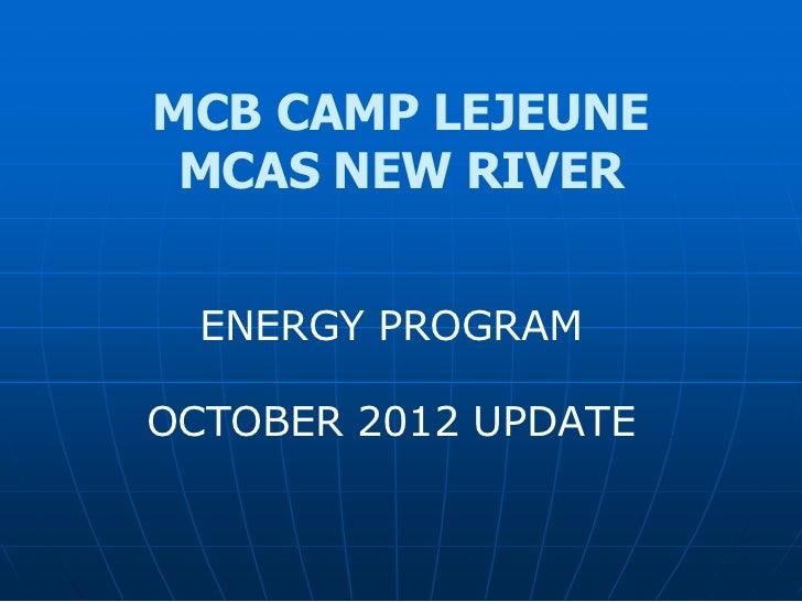 MCB CAMP LEJEUNE MCAS NEW RIVER  ENERGY PROGRAMOCTOBER 2012 UPDATE