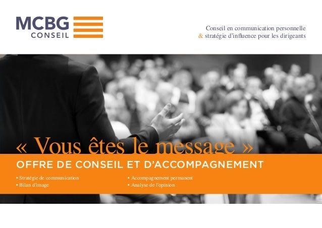 Conseil en communication personnelle & stratégie d'influence pour les dirigeants www.mcbg-conseil.fr « Vous êtes le messag...