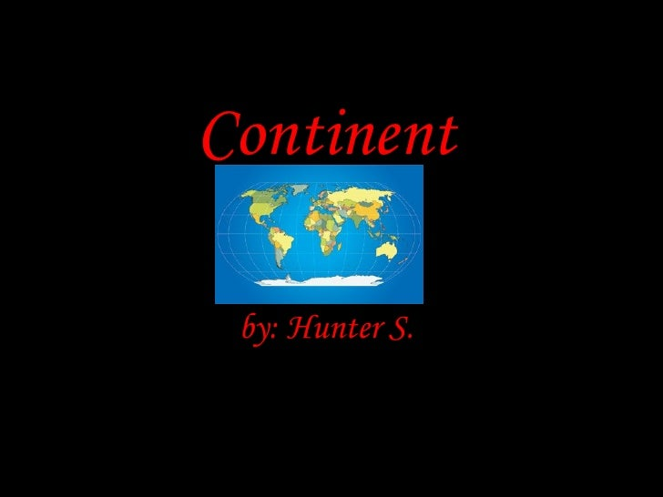 Continent by: Hunter S.