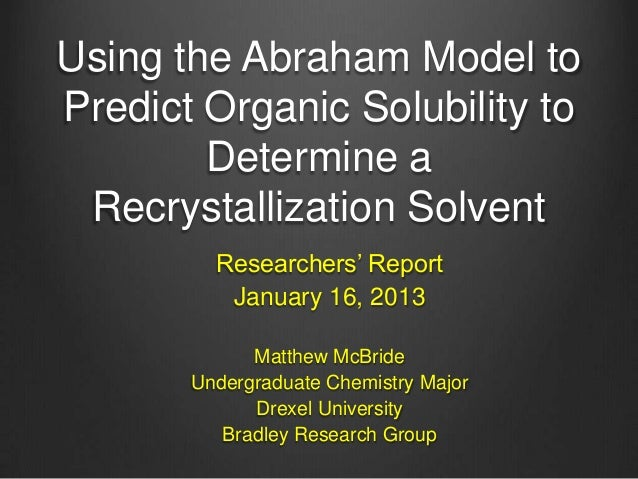 Using the Abraham Model to Predict Organic Solubility to Determine a Recrystallization Solvent Researchers' Report January...