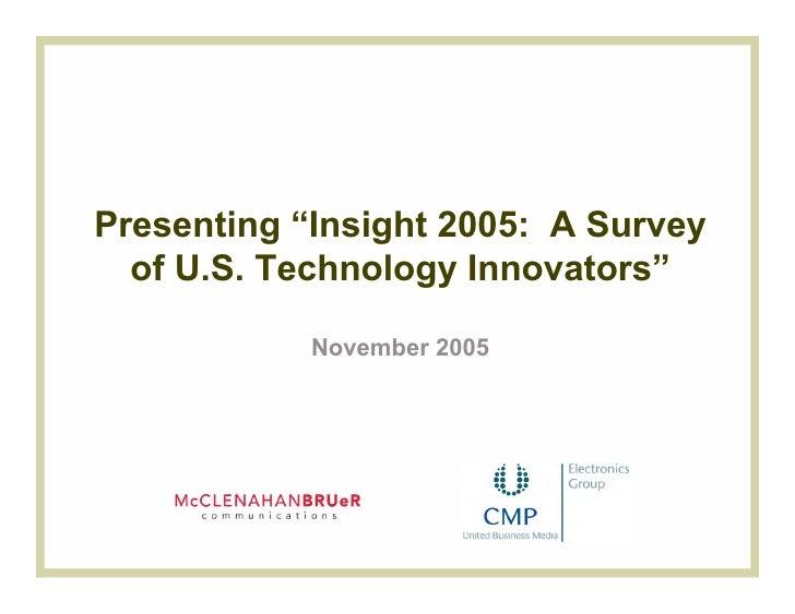 """Presenting """"Insight 2005: A Survey  of U.S. Technology Innovators""""            November 2005"""