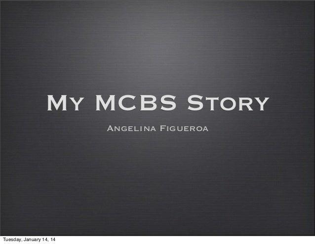 My MCBS Story Angelina Figueroa  Tuesday, January 14, 14