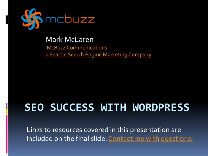 Mark McLaren<br />McBuzz Communications – a Seattle Search Engine Marketing Company<br />SEO SUCCESS WITH WORDPRESS<br />L...