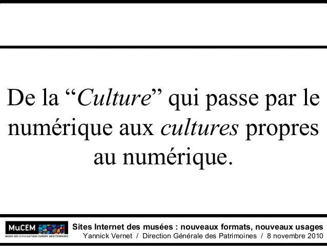 Sites Internet des musées : nouveaux formats, nouveaux usages Yannick Vernet / Direction Générale des Patrimoines / 8 nove...
