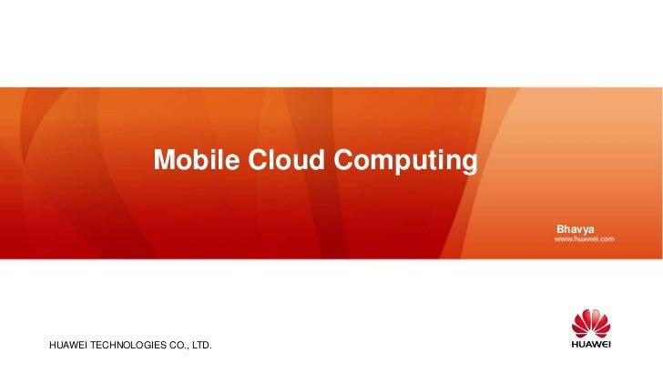 Mobile Cloud Computing                                           BhavyaHUAWEI TECHNOLOGIES CO., LTD.