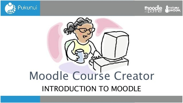 Moodle Course CreatorINTRODUCTION TO MOODLE