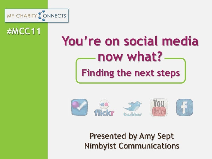 #MCC11<br />You're on social media<br />now what?<br />Finding the next steps<br />Presented by Amy Sept<br />Nimbyist Com...