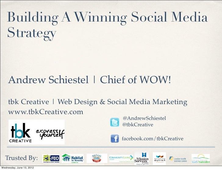 Building A Winning Social Media    Strategy    Andrew Schiestel | Chief of WOW!    tbk Creative | Web Design & Social Medi...