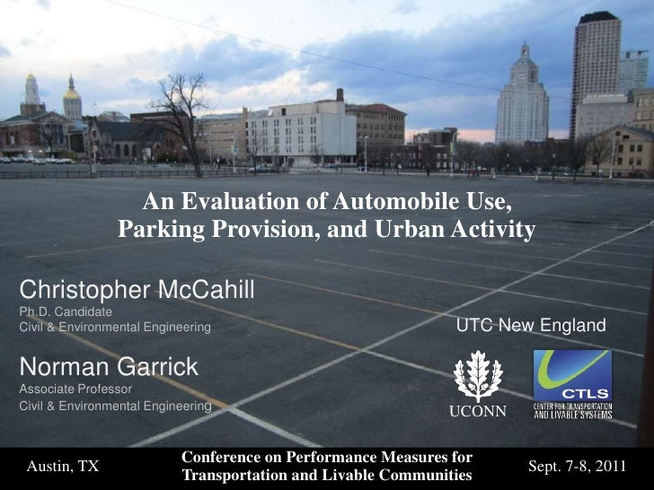 An Evaluation of Automobile Use, Parking Provision, and Urban Activity<br />Christopher McCahill<br />Ph.D. Candidate<br /...