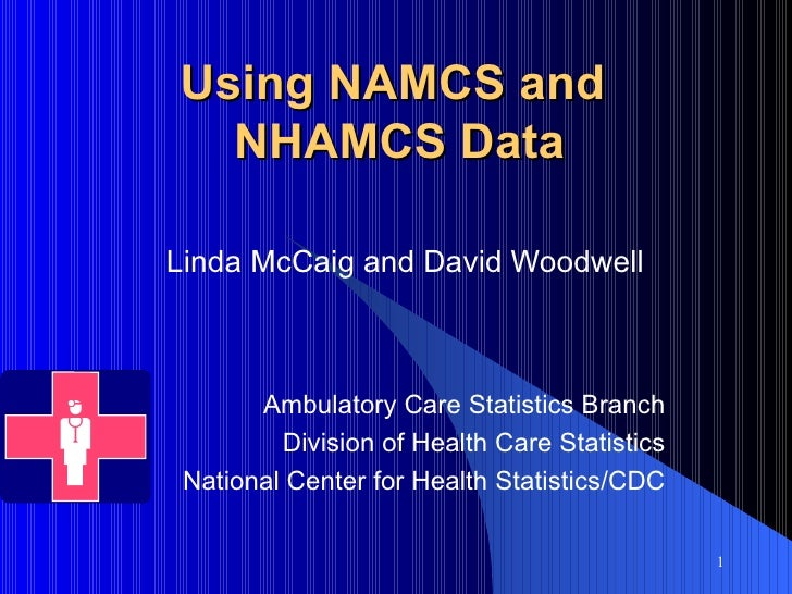 Linda McCaig and David Woodwell Ambulatory Care Statistics Branch Division of Health Care Statistics National Center for H...