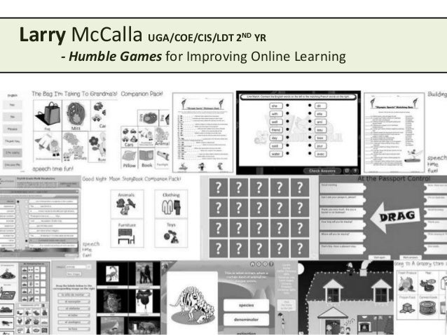 Larry McCalla UGA/COE/CIS/LDT 2  ND  YR  - Humble Games for Improving Online Learning