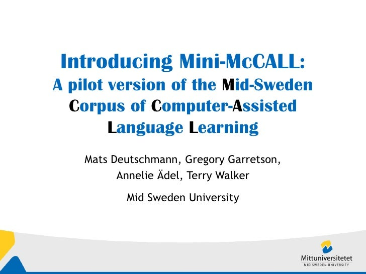 Introducing Mini-McCALL: A pilot version of the  M id-Sweden  C orpus of  C omputer- A ssisted  L anguage  L earning Mats ...