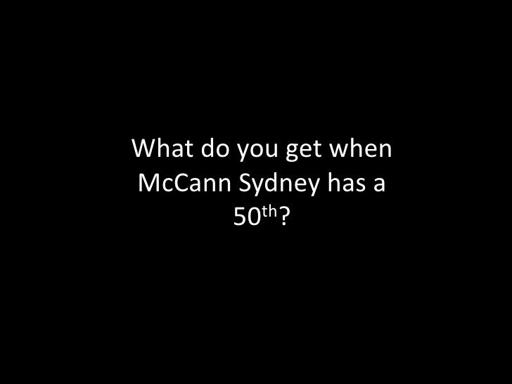 What do you get when McCann Sydney has a 50th? <br />