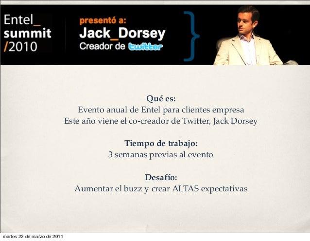 Qué es: Evento anual de Entel para clientes empresa Este año viene el co-creador de Twitter, Jack Dorsey Tiempo de trabajo...
