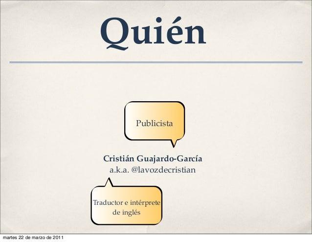 Cristián Guajardo-García a.k.a. @lavozdecristian Traductor e intérprete de inglés Publicista Quién martes 22 de marzo de 2...